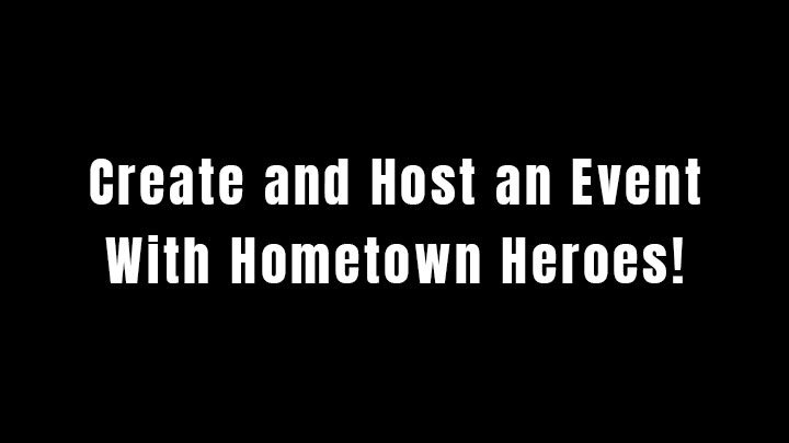 Create And Host An Event With Hometown Heroes